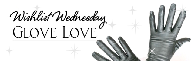 wishlist wednesday -glove love