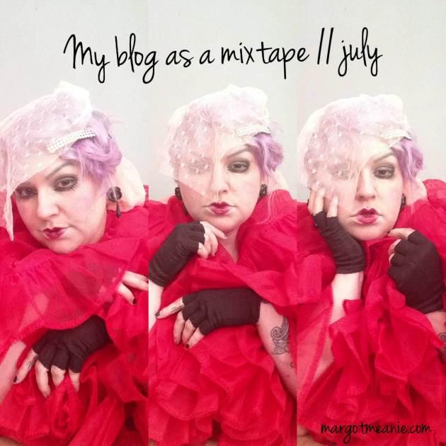 my blog as a mixtape // july // margotmeanie.com